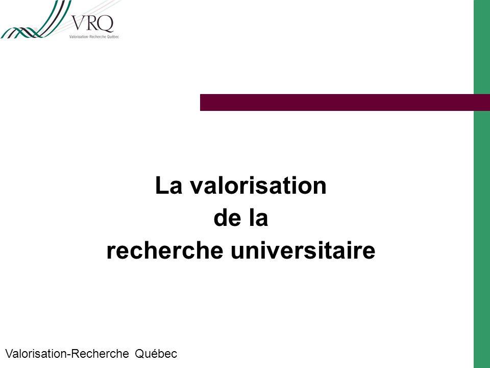 La valorisation de la recherche universitaire Valorisation-Recherche Québec