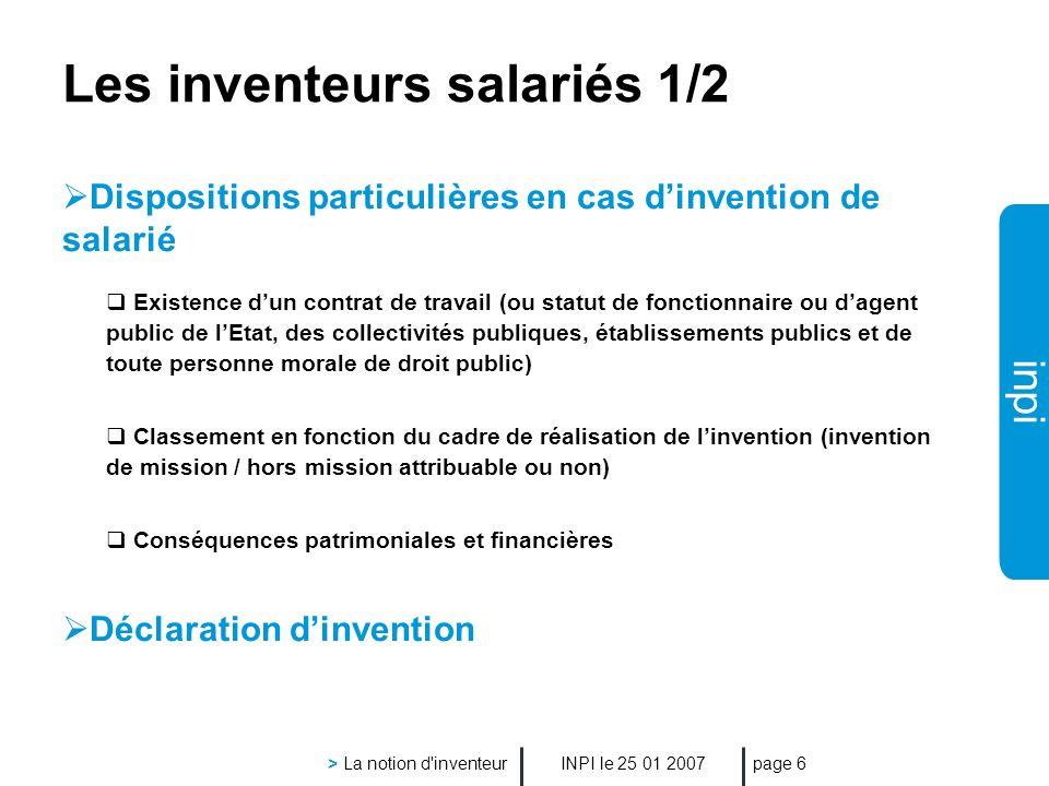 inpi INPI le 25 01 2007 > La notion d inventeur page 7 Les inventeurs salariés 2/2 Droits et obligations de lemployeur et du salarié Délais Informations Litiges Compétence du TGI ou de la CNIS ?