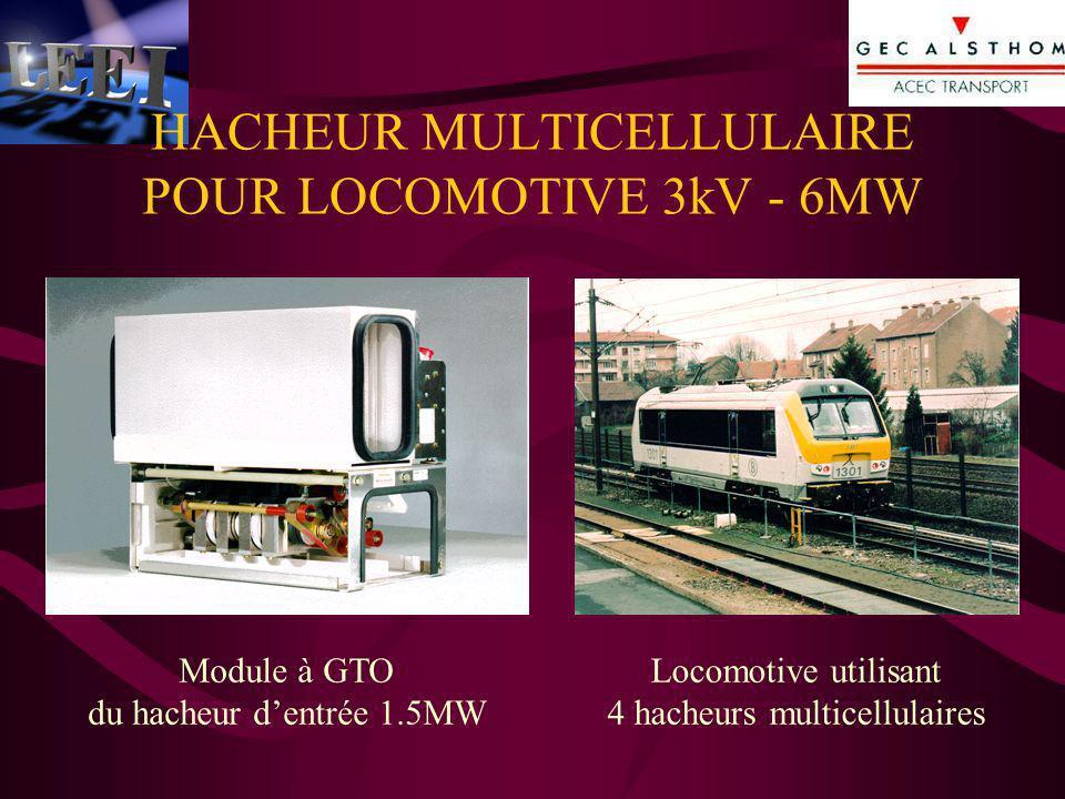 Module à GTO du hacheur dentrée 1.5MW Locomotive utilisant 4 hacheurs multicellulaires HACHEUR MULTICELLULAIRE POUR LOCOMOTIVE 3kV - 6MW