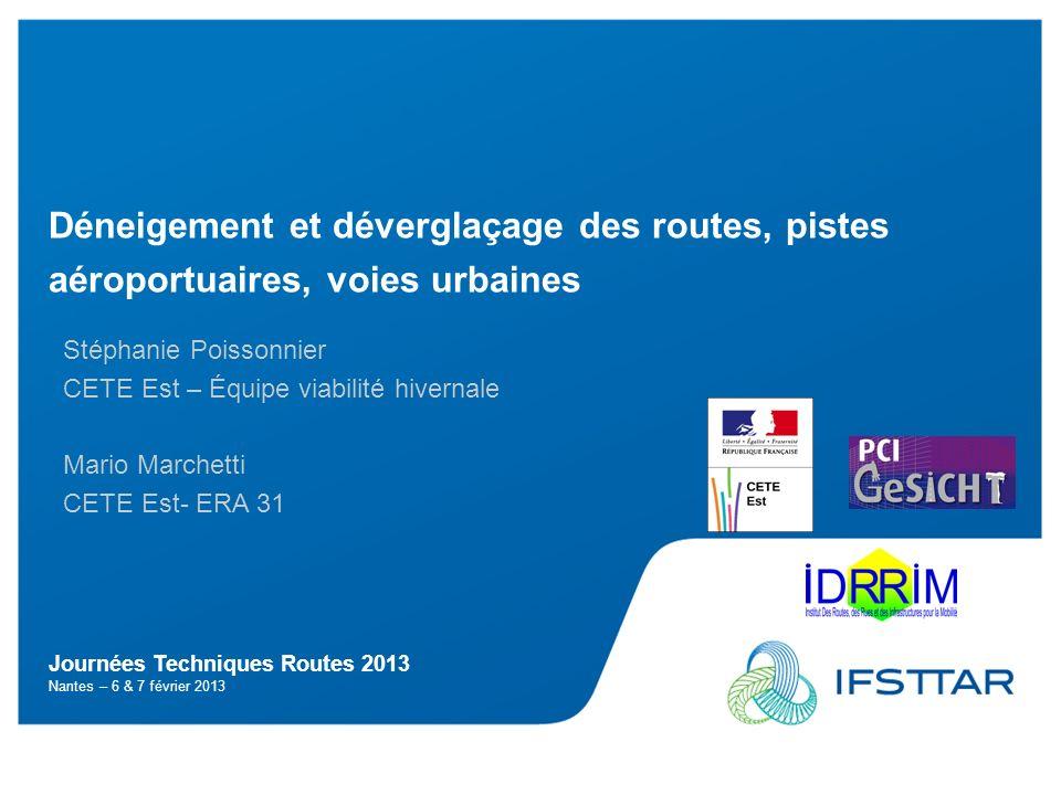 Journées Techniques Routes 2013 Nantes – 6 & 7 février 2013 Déneigement et déverglaçage des routes, pistes aéroportuaires, voies urbaines Stéphanie Po