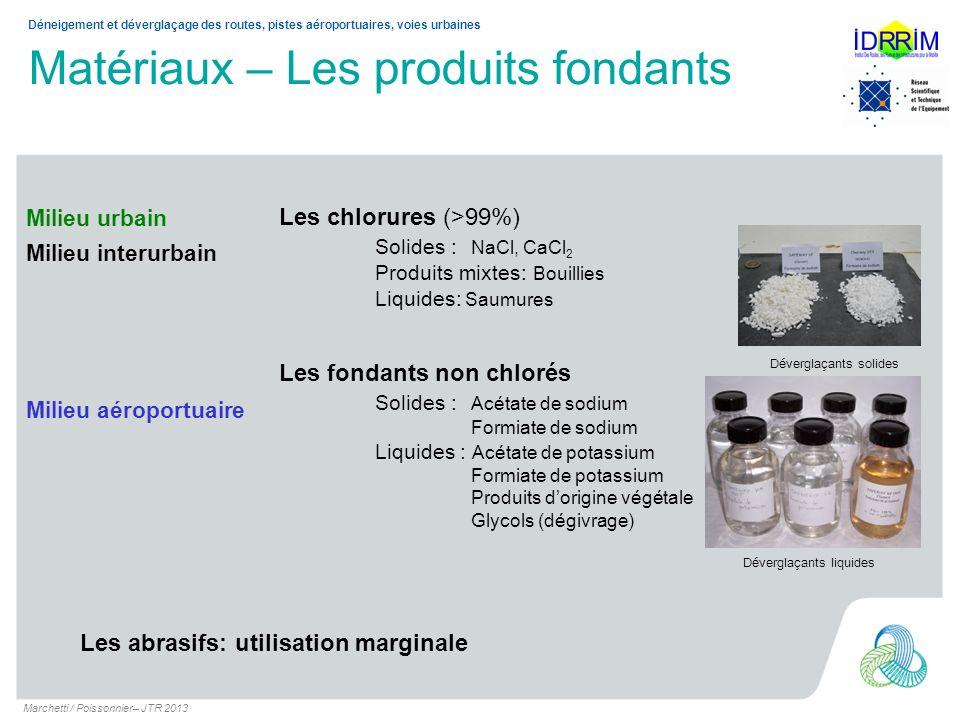 Matériaux – Les produits fondants Marchetti / Poissonnier– JTR 2013 Déneigement et déverglaçage des routes, pistes aéroportuaires, voies urbaines Les