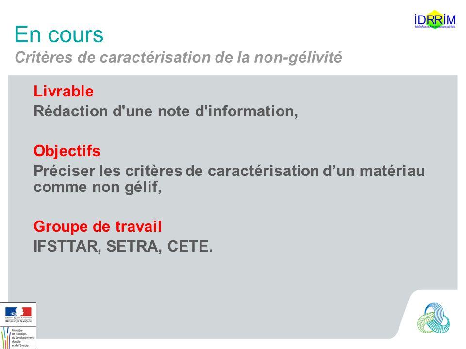 En cours Critères de caractérisation de la non-gélivité Livrable Rédaction d'une note d'information, Objectifs Préciser les critères de caractérisatio