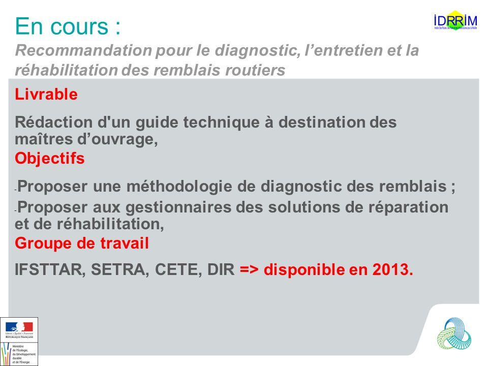 En cours : Recommandation pour le diagnostic, lentretien et la réhabilitation des remblais routiers Livrable Rédaction d'un guide technique à destinat