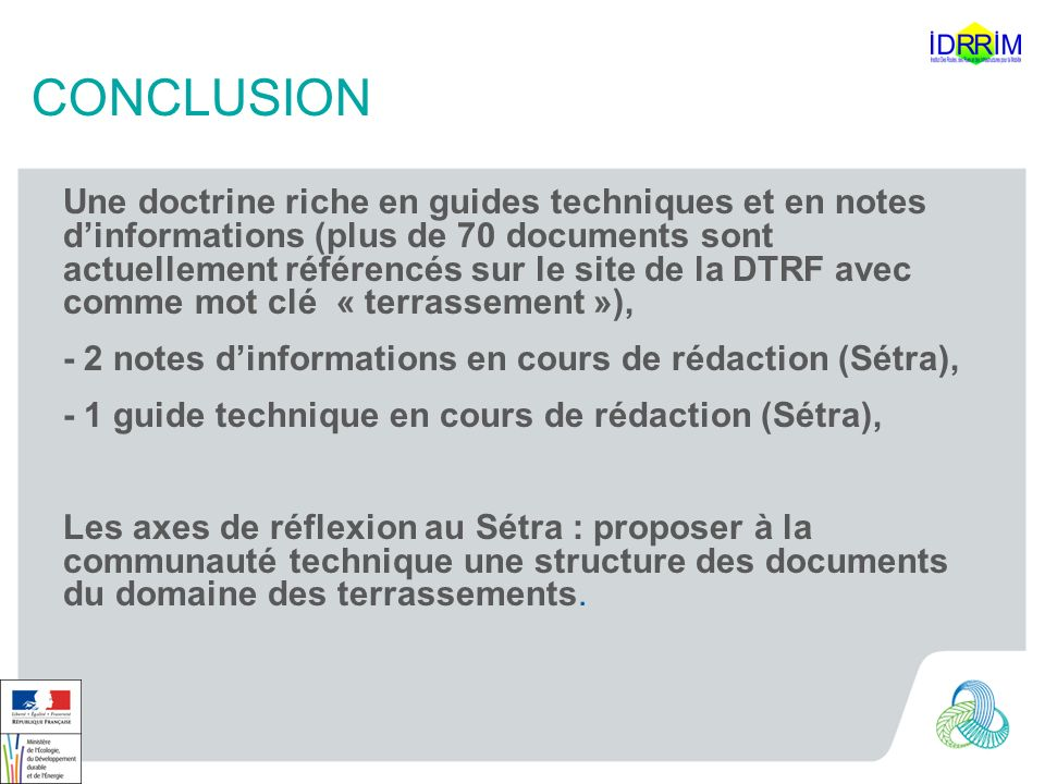 CONCLUSION Une doctrine riche en guides techniques et en notes dinformations (plus de 70 documents sont actuellement référencés sur le site de la DTRF