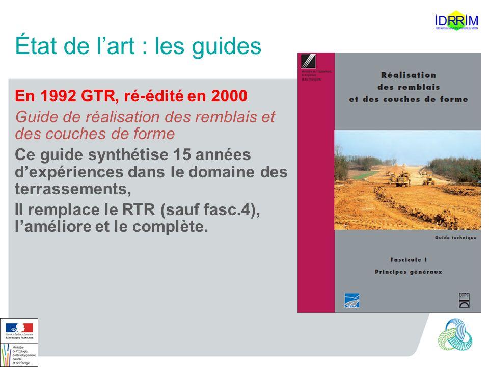 État de lart : les guides En 1992 GTR, ré-édité en 2000 Guide de réalisation des remblais et des couches de forme Ce guide synthétise 15 années dexpér