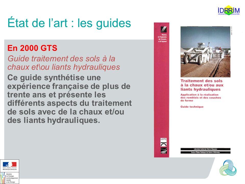 État de lart : les guides En 2000 GTS Guide traitement des sols à la chaux et\ou liants hydrauliques Ce guide synthétise une expérience française de p