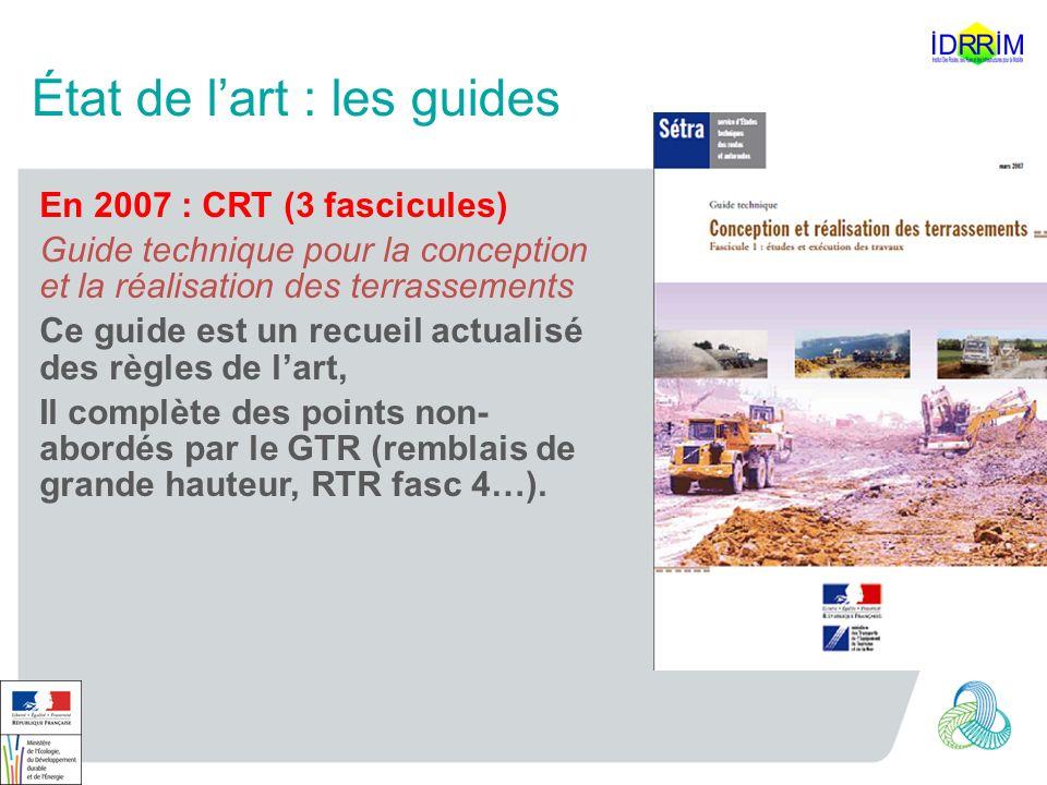 État de lart : les guides En 2007 : CRT (3 fascicules) Guide technique pour la conception et la réalisation des terrassements Ce guide est un recueil