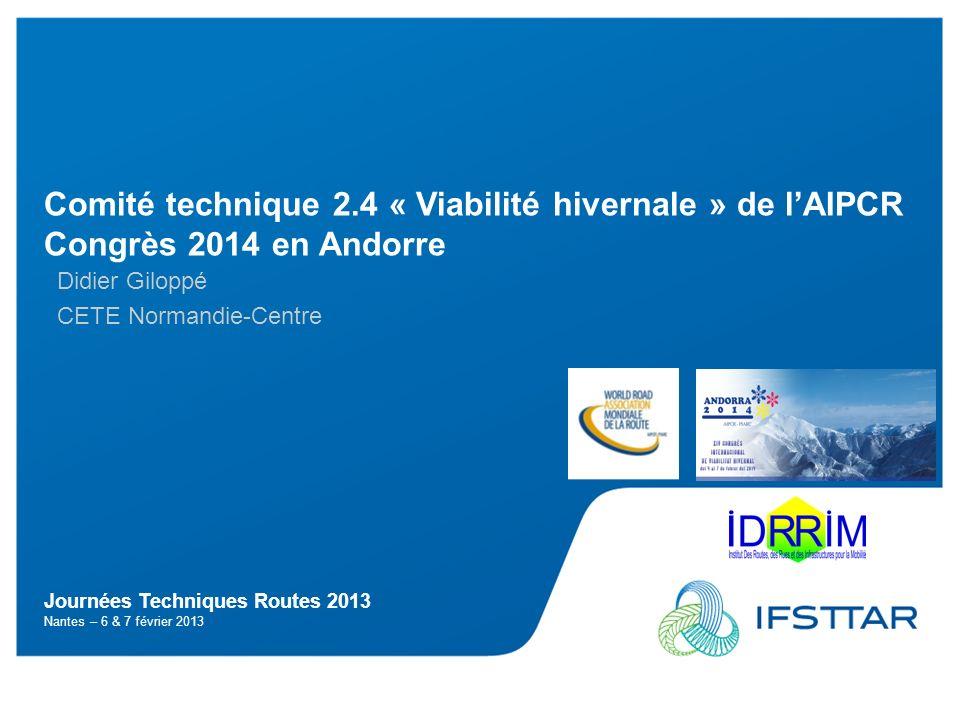 1 Comité technique 2.4 « Viabilité hivernale » de lAIPCR - Congrès 2014 à Andorre Giloppé – JTR 2013 Journées Techniques Routes 2013 Nantes – 6 & 7 fé