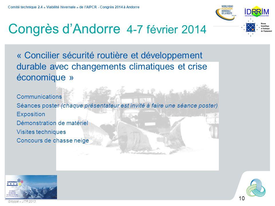 10 Comité technique 2.4 « Viabilité hivernale » de lAIPCR - Congrès 2014 à Andorre Giloppé – JTR 2013 Congrès dAndorre 4-7 février 2014 « Concilier sé