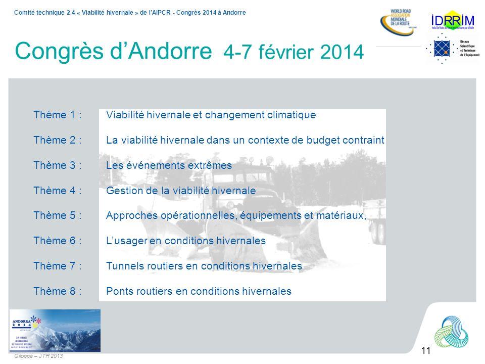 11 Comité technique 2.4 « Viabilité hivernale » de lAIPCR - Congrès 2014 à Andorre Giloppé – JTR 2013 Congrès dAndorre 4-7 février 2014 Thème 1 :Viabi