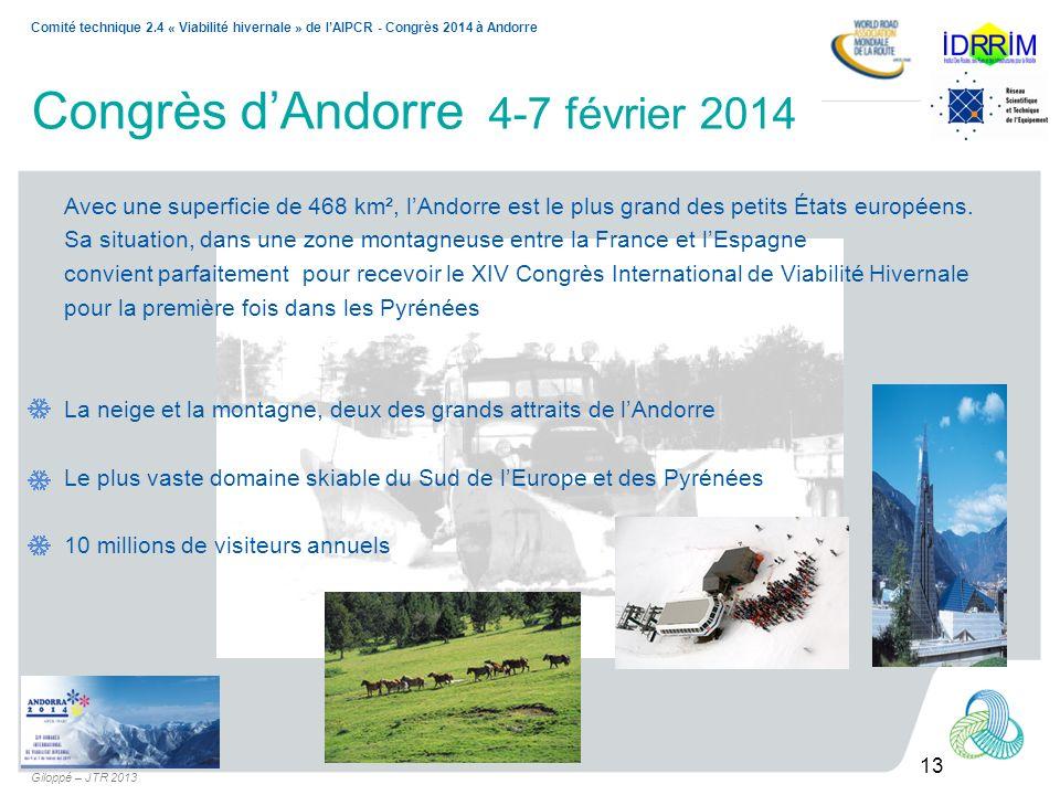 13 Comité technique 2.4 « Viabilité hivernale » de lAIPCR - Congrès 2014 à Andorre Giloppé – JTR 2013 Congrès dAndorre 4-7 février 2014 Avec une super