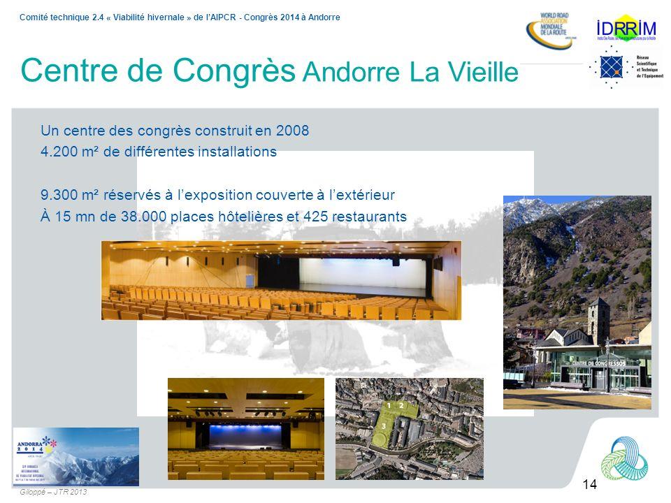 14 Comité technique 2.4 « Viabilité hivernale » de lAIPCR - Congrès 2014 à Andorre Giloppé – JTR 2013 Centre de Congrès Andorre La Vieille Un centre d
