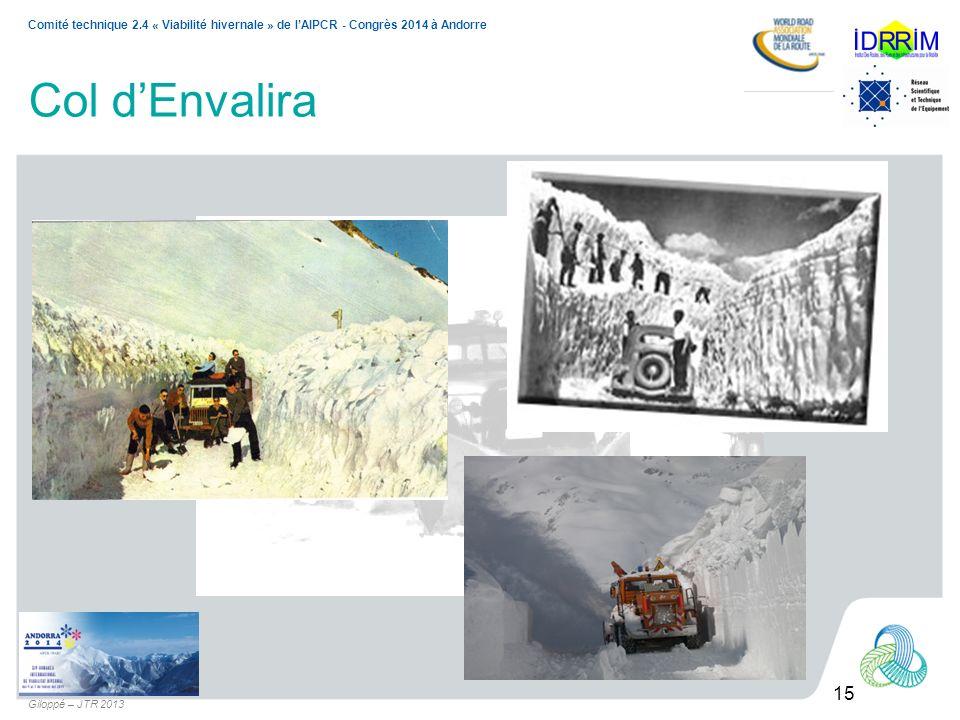 15 Comité technique 2.4 « Viabilité hivernale » de lAIPCR - Congrès 2014 à Andorre Giloppé – JTR 2013 Col dEnvalira