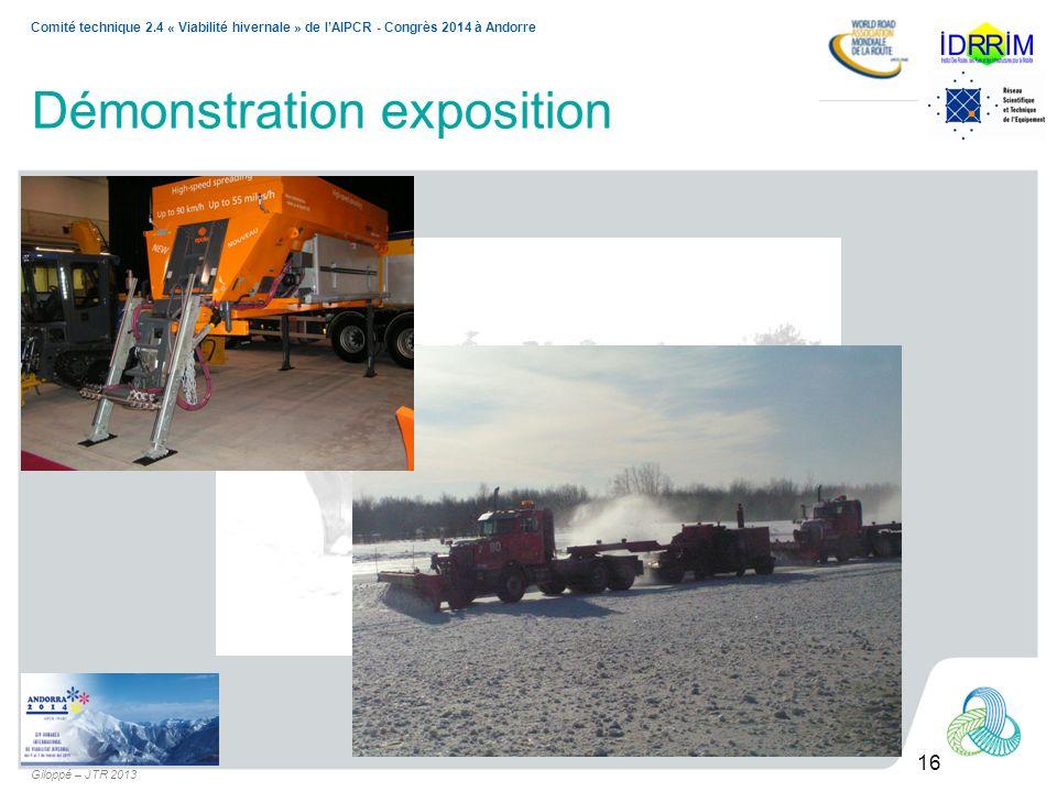 16 Comité technique 2.4 « Viabilité hivernale » de lAIPCR - Congrès 2014 à Andorre Giloppé – JTR 2013 Démonstration exposition