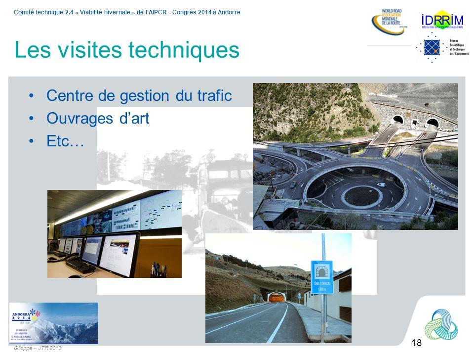 18 Comité technique 2.4 « Viabilité hivernale » de lAIPCR - Congrès 2014 à Andorre Giloppé – JTR 2013 Les visites techniques Centre de gestion du traf