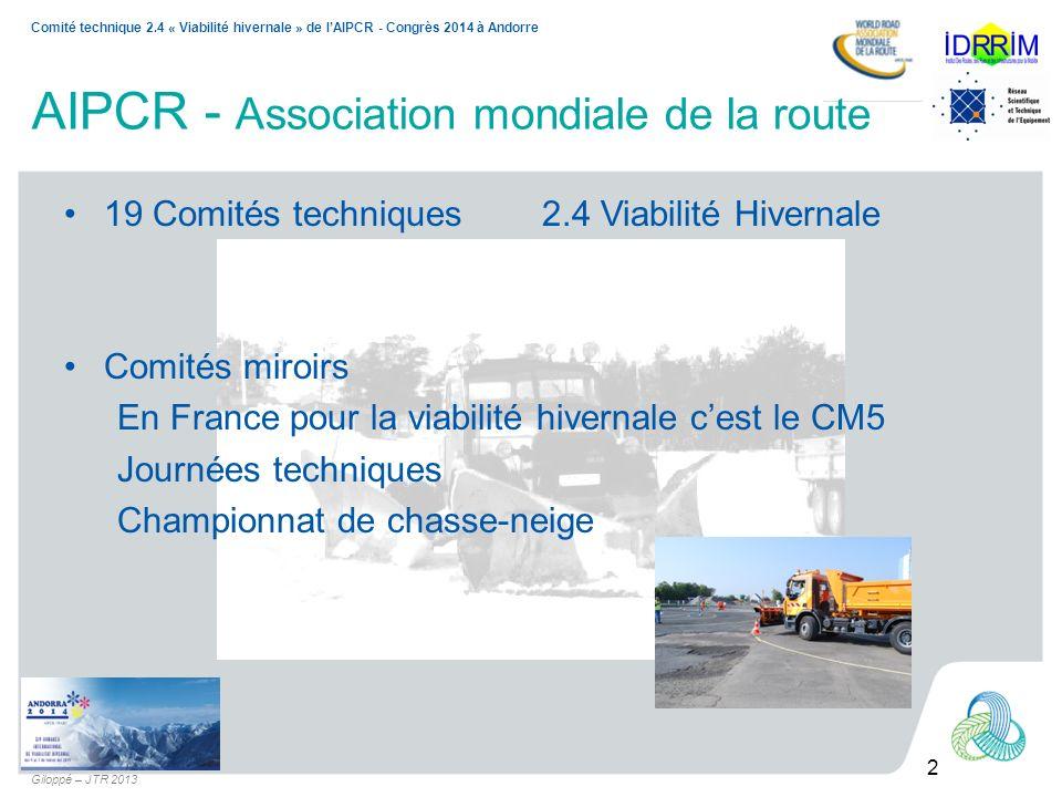 2 Comité technique 2.4 « Viabilité hivernale » de lAIPCR - Congrès 2014 à Andorre Giloppé – JTR 2013 AIPCR - Association mondiale de la route 19 Comit