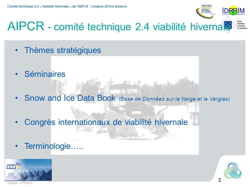 3 Comité technique 2.4 « Viabilité hivernale » de lAIPCR - Congrès 2014 à Andorre Giloppé – JTR 2013 AIPCR - comité technique 2.4 viabilité hivernale
