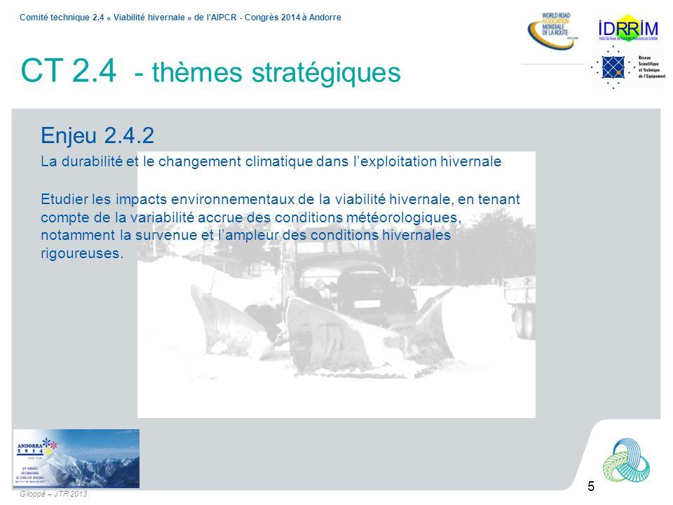 5 Comité technique 2.4 « Viabilité hivernale » de lAIPCR - Congrès 2014 à Andorre Giloppé – JTR 2013 CT 2.4 - thèmes stratégiques Enjeu 2.4.2 La durab