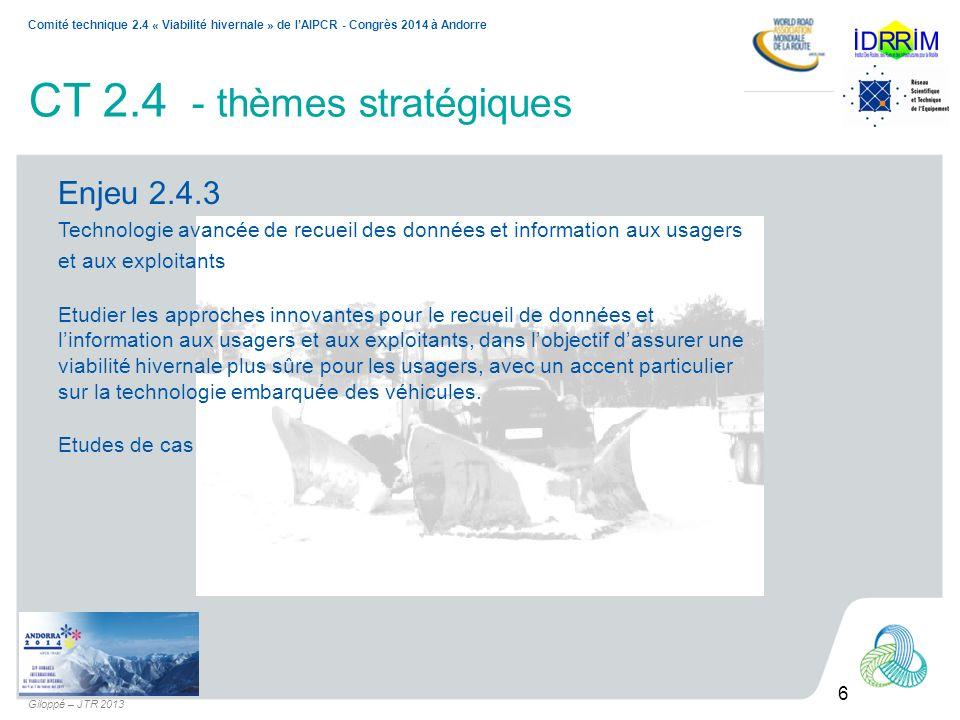 6 Comité technique 2.4 « Viabilité hivernale » de lAIPCR - Congrès 2014 à Andorre Giloppé – JTR 2013 CT 2.4 - thèmes stratégiques Enjeu 2.4.3 Technolo