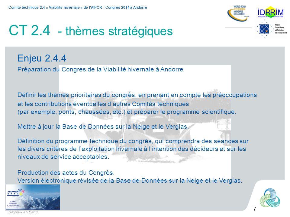 7 Comité technique 2.4 « Viabilité hivernale » de lAIPCR - Congrès 2014 à Andorre Giloppé – JTR 2013 CT 2.4 - thèmes stratégiques Enjeu 2.4.4 Préparat