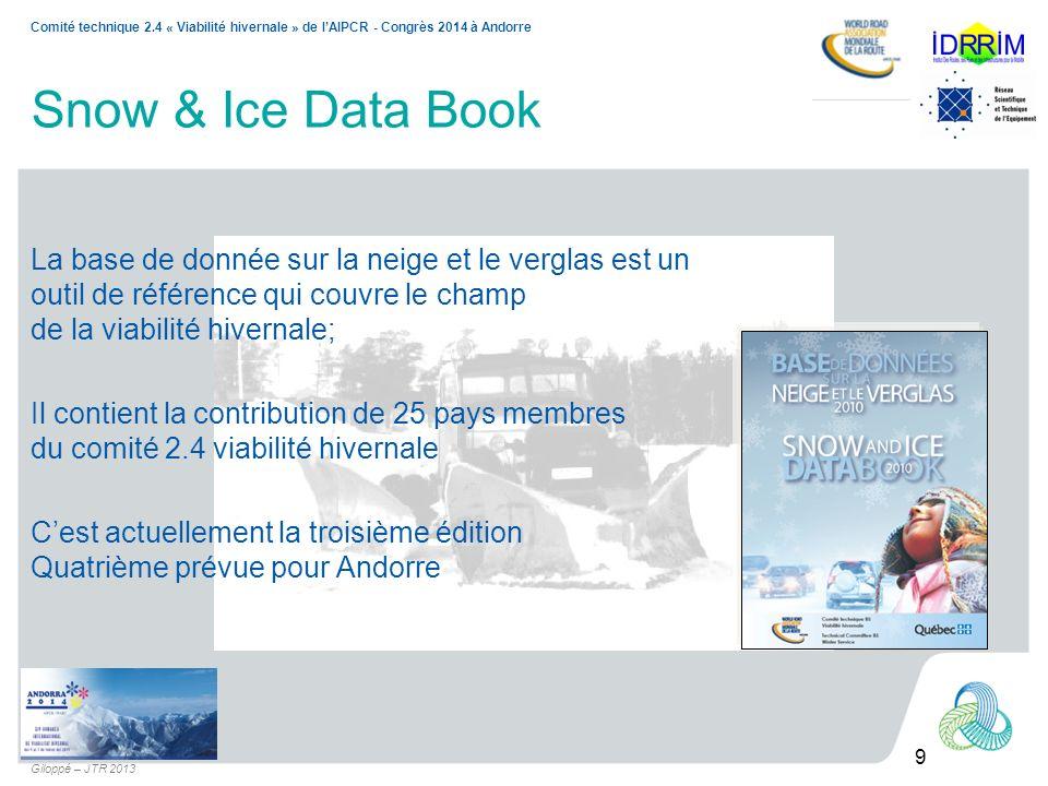 9 Comité technique 2.4 « Viabilité hivernale » de lAIPCR - Congrès 2014 à Andorre Giloppé – JTR 2013 Snow & Ice Data Book La base de donnée sur la nei