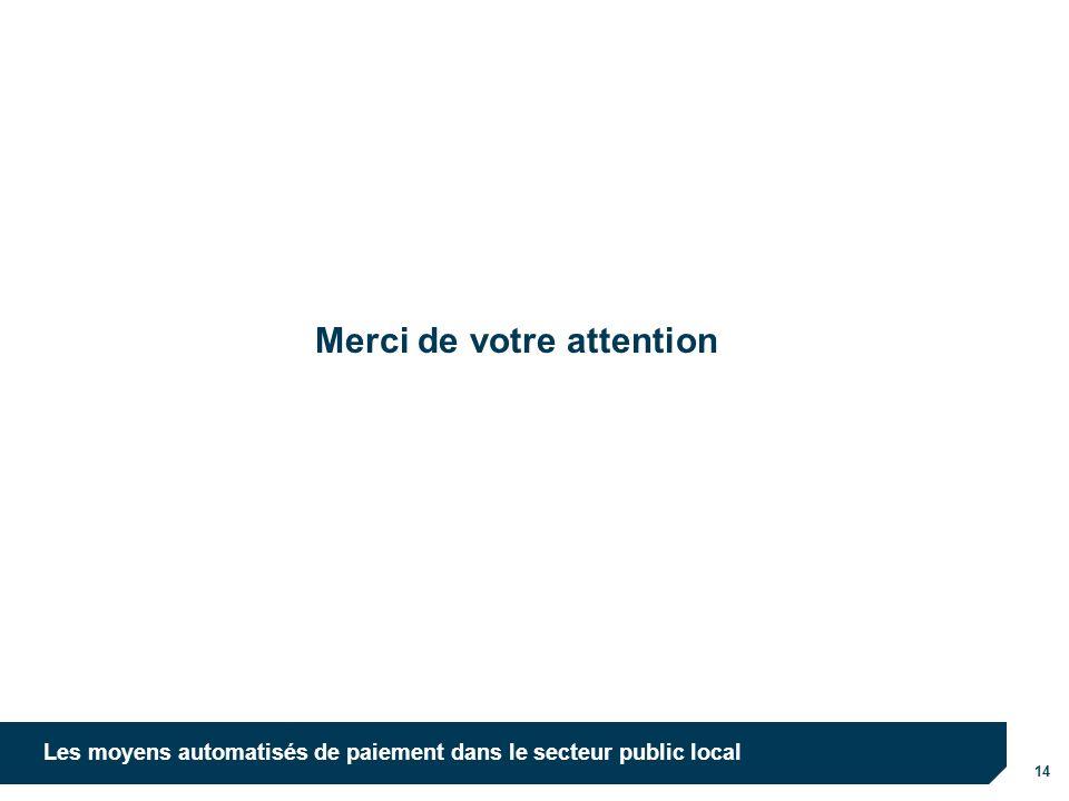 14 Les moyens automatisés de paiement dans le secteur public local Merci de votre attention