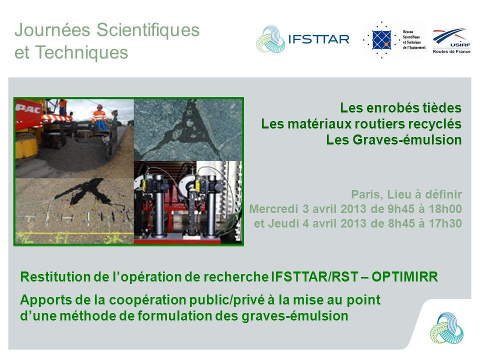 Journées Scientifiques et Techniques Restitution de lopération de recherche IFSTTAR/RST – OPTIMIRR Apports de la coopération public/privé à la mise au