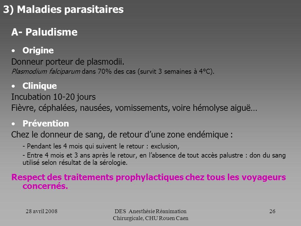 28 avril 2008DES Anesthésie Réanimation Chirurgicale, CHU Rouen Caen 25 2) Maladies virales G- Parvovirus B19 Origine 1/3 de la population est infecté