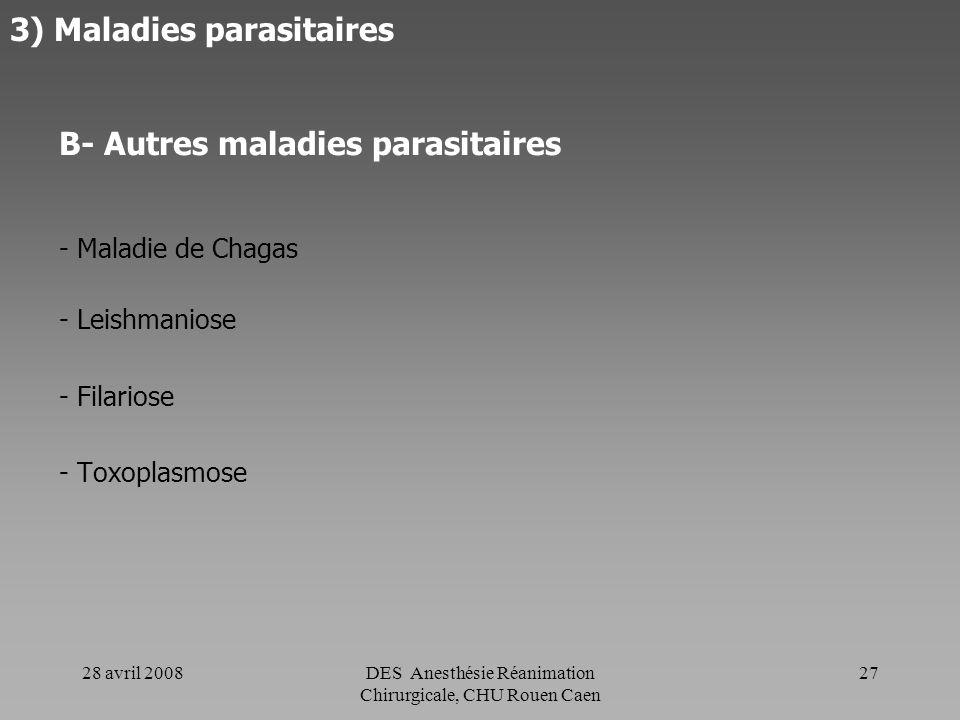 28 avril 2008DES Anesthésie Réanimation Chirurgicale, CHU Rouen Caen 26 3) Maladies parasitaires A- Paludisme Origine Donneur porteur de plasmodii. Pl