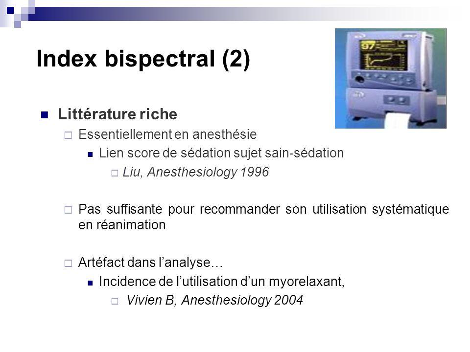 Index bispectral (2) Littérature riche Essentiellement en anesthésie Lien score de sédation sujet sain-sédation Liu, Anesthesiology 1996 Pas suffisant