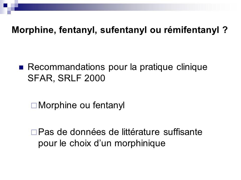 Morphine, fentanyl, sufentanyl ou rémifentanyl ? Recommandations pour la pratique clinique SFAR, SRLF 2000 Morphine ou fentanyl Pas de données de litt