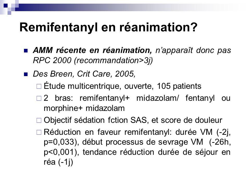 Remifentanyl en réanimation? AMM récente en réanimation, napparaît donc pas RPC 2000 (recommandation>3j) Des Breen, Crit Care, 2005, Étude multicentri