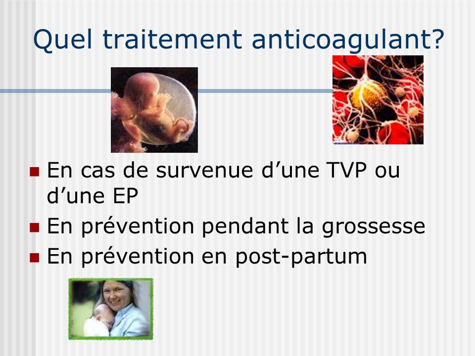 Quel traitement anticoagulant? En cas de survenue dune TVP ou dune EP En prévention pendant la grossesse En prévention en post-partum