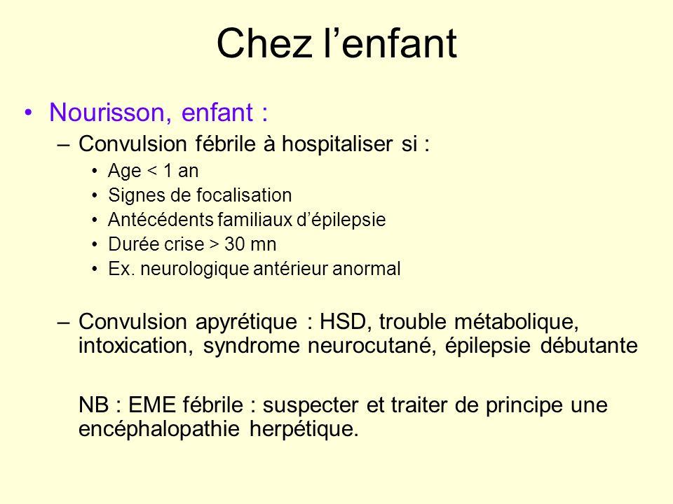 Chez lenfant Nourisson, enfant : –Convulsion fébrile à hospitaliser si : Age < 1 an Signes de focalisation Antécédents familiaux dépilepsie Durée cris