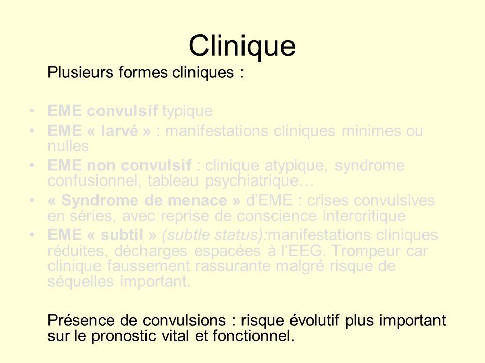 Clinique Plusieurs formes cliniques : EME convulsif typique EME « larvé » : manifestations cliniques minimes ou nulles EME non convulsif : clinique at