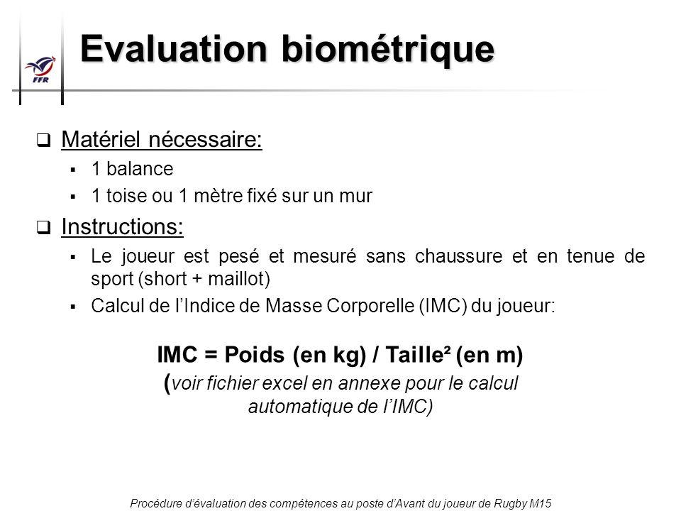 Procédure dévaluation des compétences au poste dAvant du joueur de Rugby M15 Evaluation biométrique Matériel nécessaire: 1 balance 1 toise ou 1 mètre
