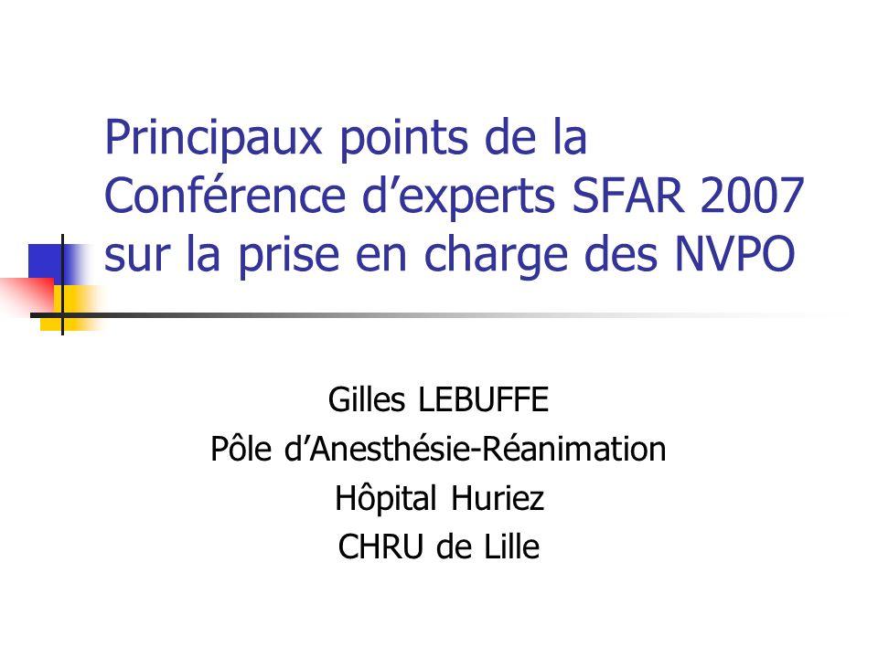 Principaux points de la Conférence dexperts SFAR 2007 sur la prise en charge des NVPO Gilles LEBUFFE Pôle dAnesthésie-Réanimation Hôpital Huriez CHRU
