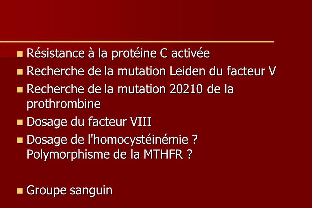 Résistance à la protéine C activée Résistance à la protéine C activée Recherche de la mutation Leiden du facteur V Recherche de la mutation Leiden du facteur V Recherche de la mutation 20210 de la prothrombine Recherche de la mutation 20210 de la prothrombine Dosage du facteur VIII Dosage du facteur VIII Dosage de l homocystéinémie .