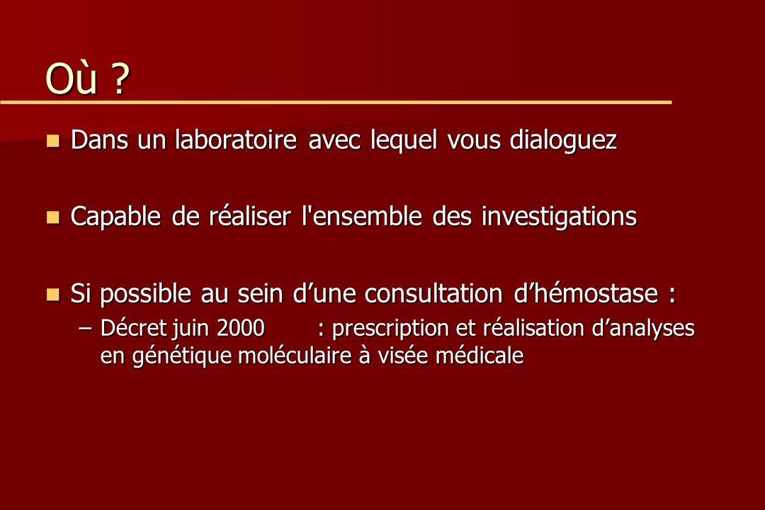 Où ? Dans un laboratoire avec lequel vous dialoguez Dans un laboratoire avec lequel vous dialoguez Capable de réaliser l'ensemble des investigations C