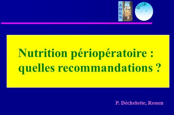 M P I F R P. Déchelotte, Rouen Nutrition périopératoire : quelles recommandations