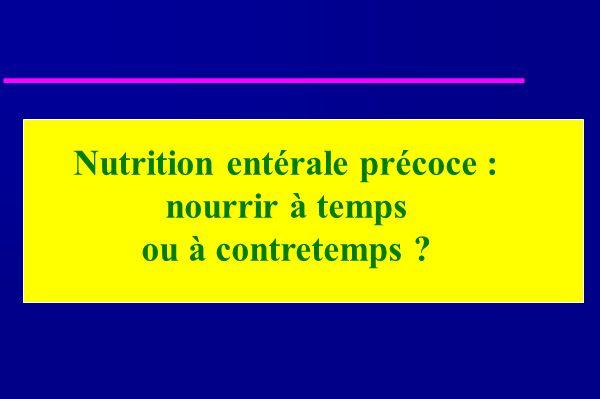 Nutrition entérale précoce : nourrir à temps ou à contretemps