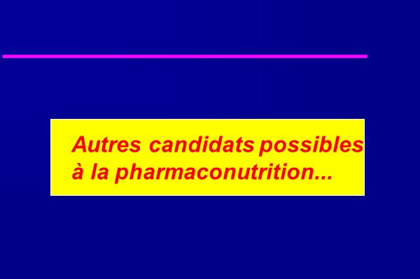 Autres candidats possibles à la pharmaconutrition...