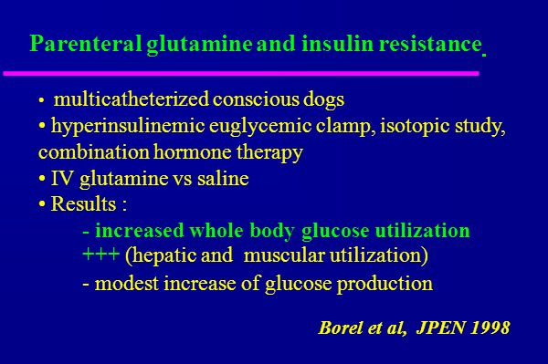 Parenteral glutamine and insulin resistance Borel et al, JPEN 1998 multicatheterized conscious dogs hyperinsulinemic euglycemic clamp, isotopic study,