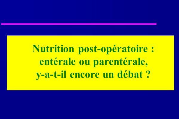Nutrition post-opératoire : entérale ou parentérale, y-a-t-il encore un débat