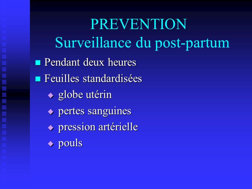PREVENTION Surveillance du post-partum Pendant deux heures Pendant deux heures Feuilles standardisées Feuilles standardisées globe utérin globe utérin
