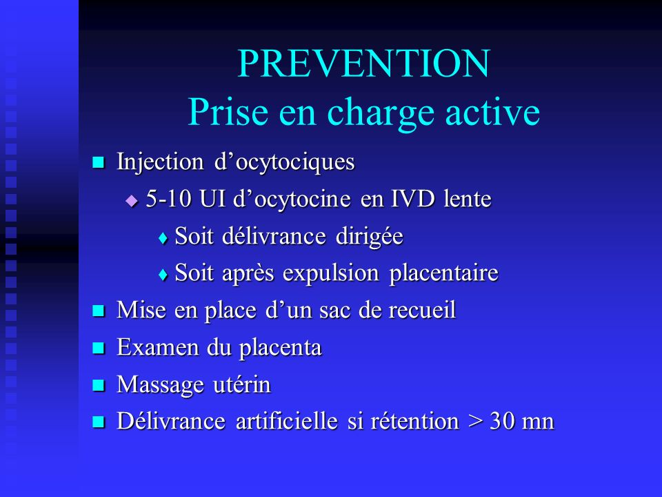 PREVENTION Prise en charge active Injection docytociques Injection docytociques 5-10 UI docytocine en IVD lente 5-10 UI docytocine en IVD lente Soit d