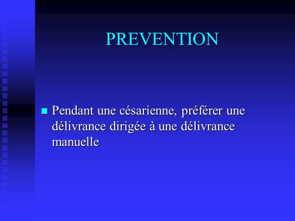 PREVENTION Pendant une césarienne, préférer une délivrance dirigée à une délivrance manuelle Pendant une césarienne, préférer une délivrance dirigée à