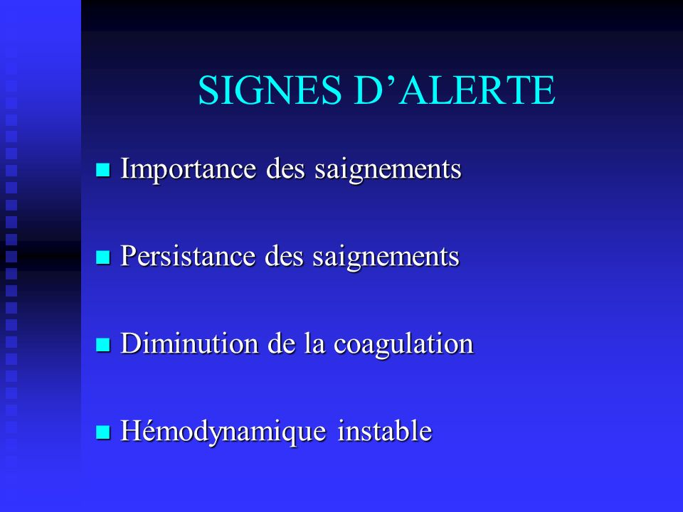 SIGNES DALERTE Importance des saignements Importance des saignements Persistance des saignements Persistance des saignements Diminution de la coagulat