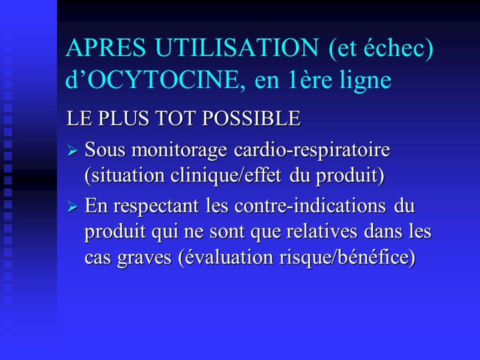 APRES UTILISATION (et échec) dOCYTOCINE, en 1ère ligne LE PLUS TOT POSSIBLE Sous monitorage cardio-respiratoire (situation clinique/effet du produit)