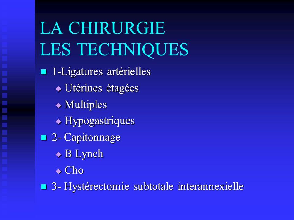 LA CHIRURGIE LES TECHNIQUES 1-Ligatures artérielles 1-Ligatures artérielles Utérines étagées Utérines étagées Multiples Multiples Hypogastriques Hypog